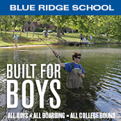 Blue Ridge School for boys near Charlottesville, Virginia on 750 acres with outdoorsmen program. program. All boys, all boarding, all college bound